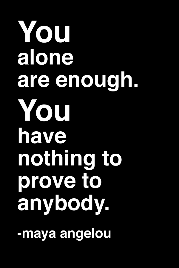 Maya Angelou You Alone Are Enough Quote