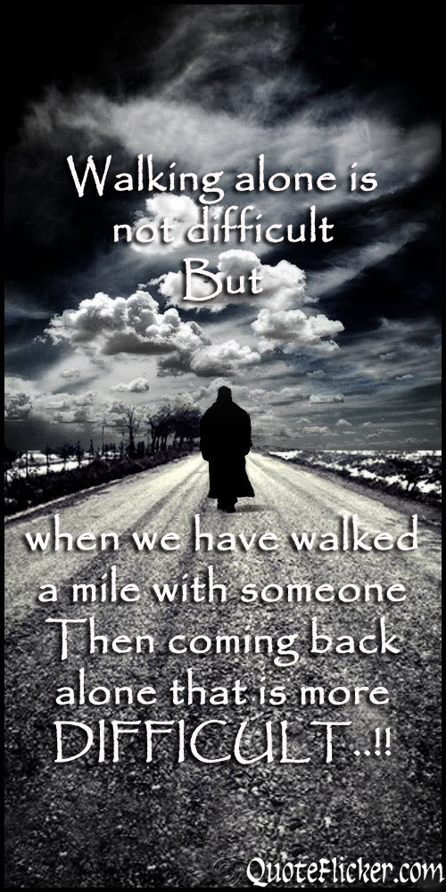 Walking Alone Quotes Sayings Never Walk Alone Quote...