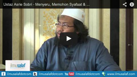 Ustaz Asrie Sobri – Menyeru, Memohon Syafaat & Bertawakkal Kepada Perantara (Wasitah)