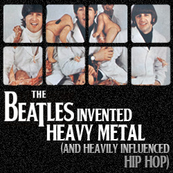 The 10 Coolest Things The Beatles Ever Did: 03. The Beatles Invented Heavy Metal (And Heavily Influenced Hip Hop)