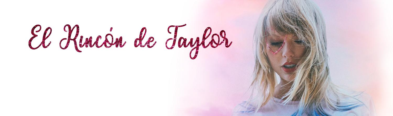El Rincón de Taylor | Todo lo que necesitas saber sobre Taylor Swift.