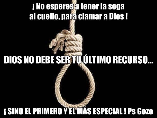 """♥ """" NO ESPERES A TENER LA SOGA AL CUELLO PARA BUSCAR A DIOS """" ♥"""