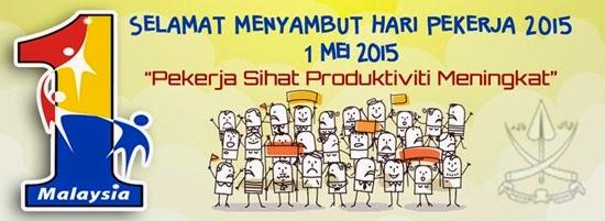"""1 Mei 2015 """"Selamat menyambut Hari Buruh buat semua"""", Tema Hari Pekerja 2015: Pekerja Sihat Produktiviti Meningkat, gambar hari pekerja tahun 2015"""