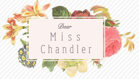Dear Miss Chandler...