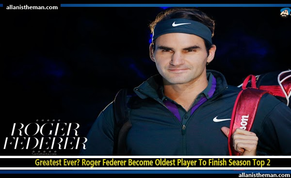 Greatest Ever? Roger Federer Become Oldest Player To Finish Season Top 2