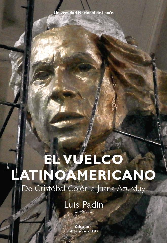 El vuelco latinoamericano. De Cristóbal Colón a Juana Azurduy.