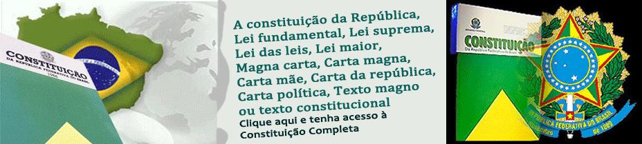 Veja Aqui: Constituição Federal da República