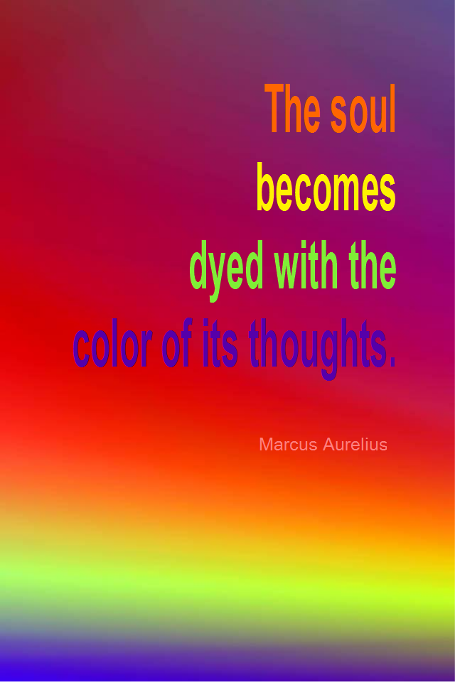 visual quote - image quotation for ATTITUDE - The soul becomes dyed with the color of its thoughts. - Marcus Aurelius