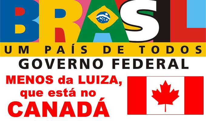 Brasil, um país de todos. Menos da Luiza que está no Canadá.