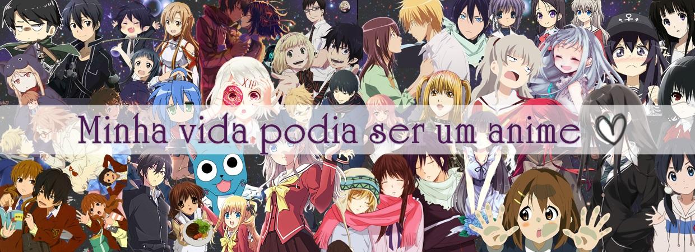Minha vida podia ser um anime...