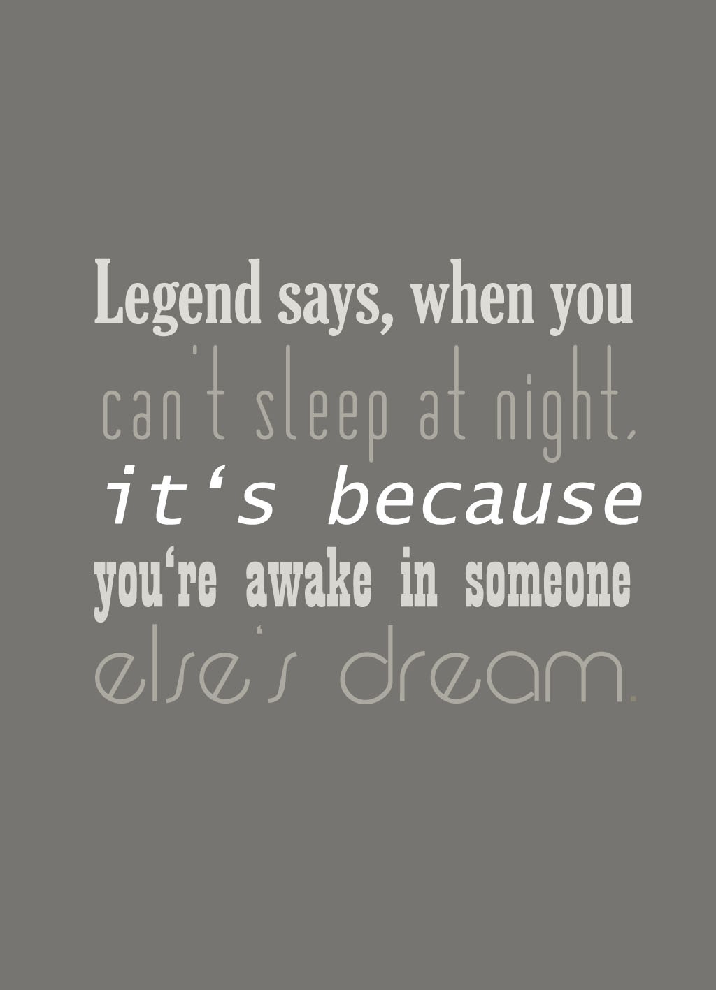 Quote of the Day :: Legend says, when you can't sleep aat night, it's because you're awake in someone else's dream