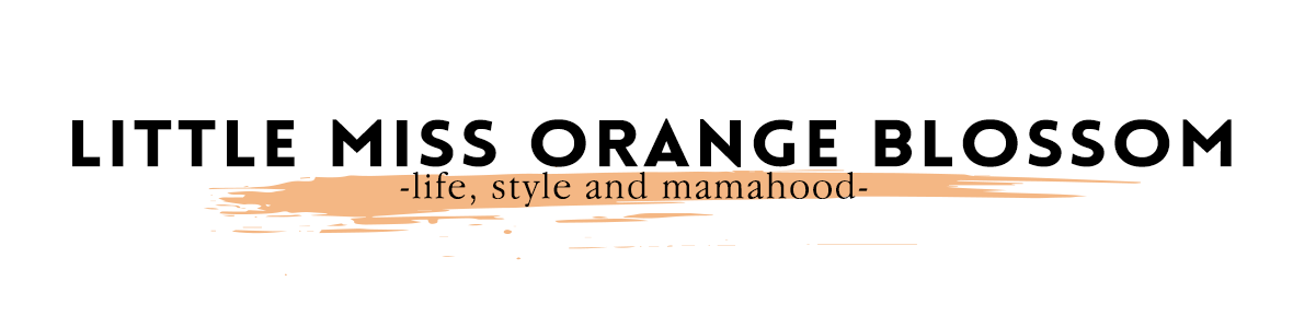 Little Miss Orange Blossom | Life, Style, Fashion, Motherhood, DIY, Food, Travel and Fun!