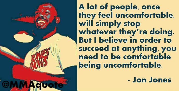 Comfortable Being Uncomfortable Quote Jon Jones