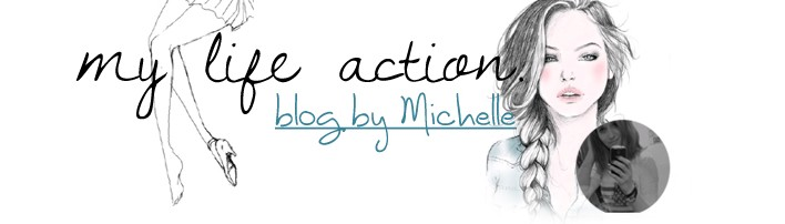 MY LIFE ACTION BY MICHELLE