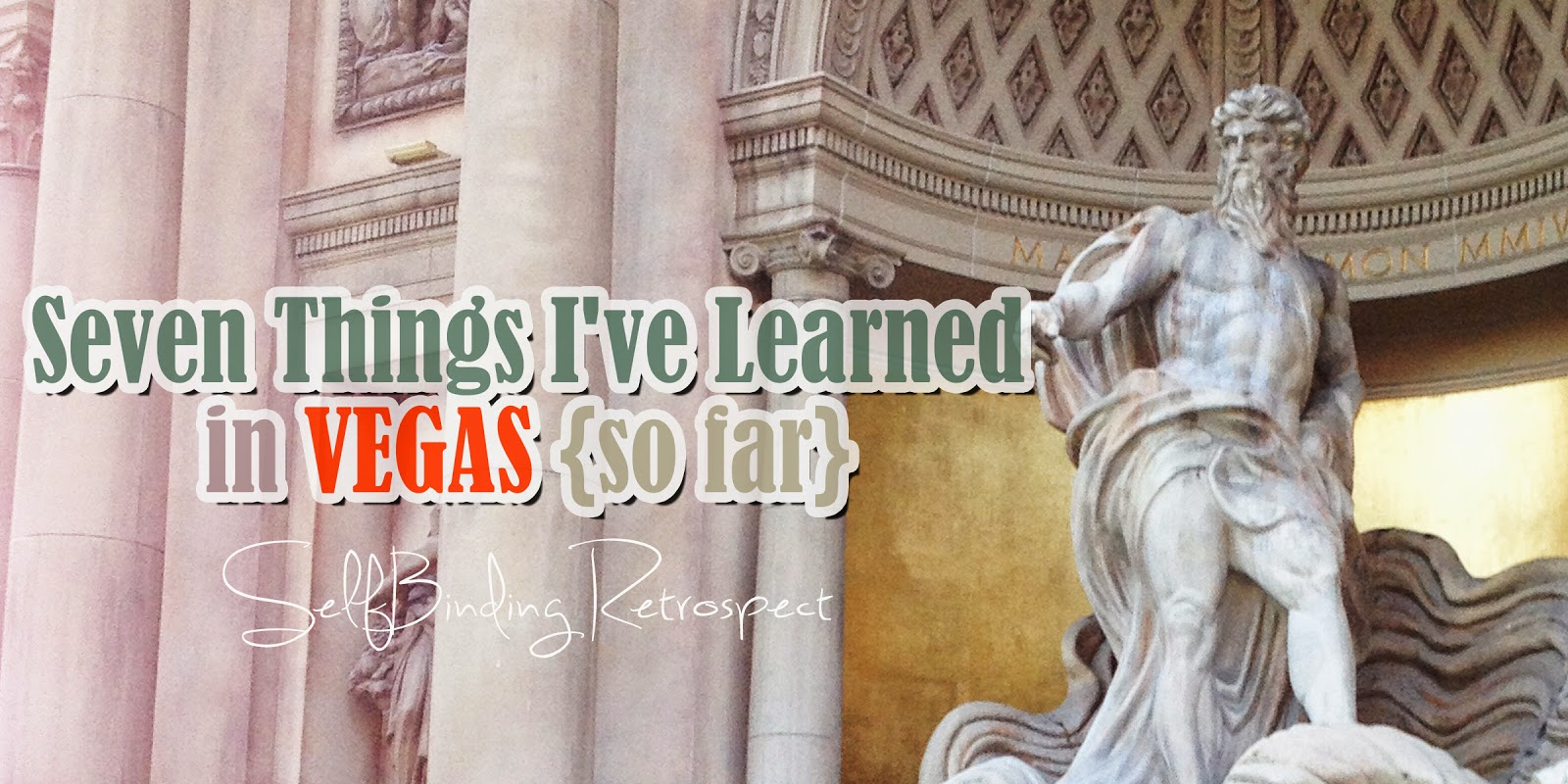 Seven Things I've Learned In Vegas - SelfBinding Retrospect by Alanna Rusnak