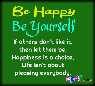 Happy quote : Be happy. Be yourself. If others don't like it, then let ...