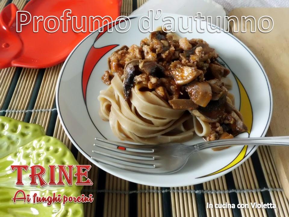 In Cucina Con Violetta Trine Ai Funghi Porcini Profumo D