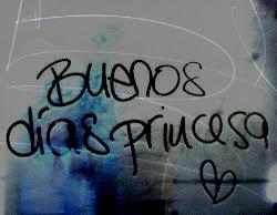 No quiero un Buenos días princesa, quiero un Buenos días mi mundo.