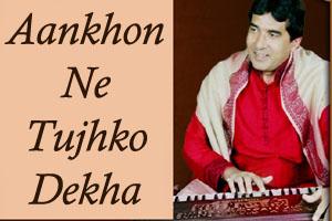 Aankhon Ne Tujhko Dekha