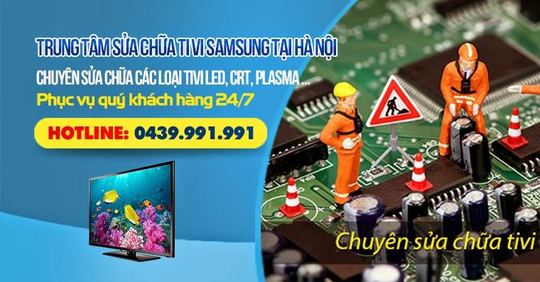Trung tâm bảo hành tivi Samsung tại Hà Nội | sửa tivi LED tại nhà