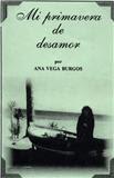 Mi Primavera De Desamor, Ana Vega Burgos