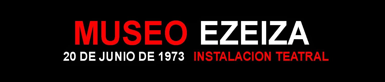 Museo Ezeiza  - 20 de junio de 1973 -