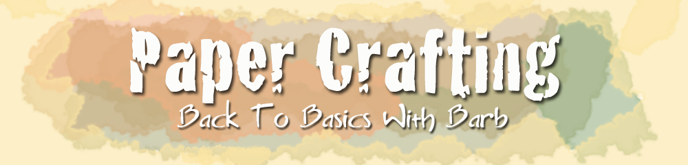 Barb's Papercrafts: Back to Basics