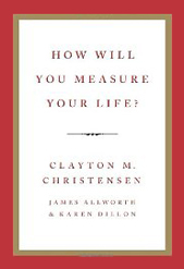 http://www.amazon.com/How-Will-Measure-Your-Life/dp/0062102419