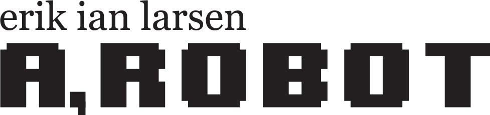 Erik Ian Larsen - A, Robot
