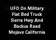 UFO On Military Flat Bed Truck At Sierra Hwy And Backus Road Mojave California