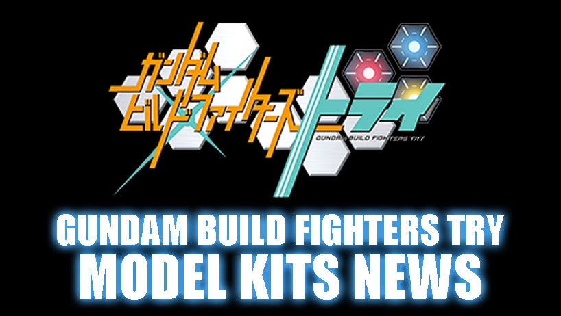 GUNDAM BUILD FIGHTERS TRY MODEL KITS NEWS