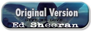 Ed Sheeran Give Me Love Orig
