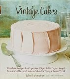 Vintage Cakes - Timeless Recipes for Cupcakes, Flips, Rolls, Layer, Angel, Bundt, Chiffon, and Icebox Cakes for Today's Sweet Tooth