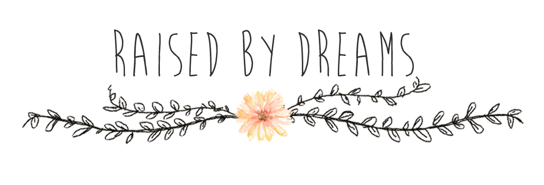 raised by dreams
