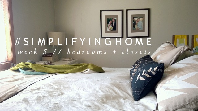 Simplifying Home // Week 5: Bedrooms + Closets
