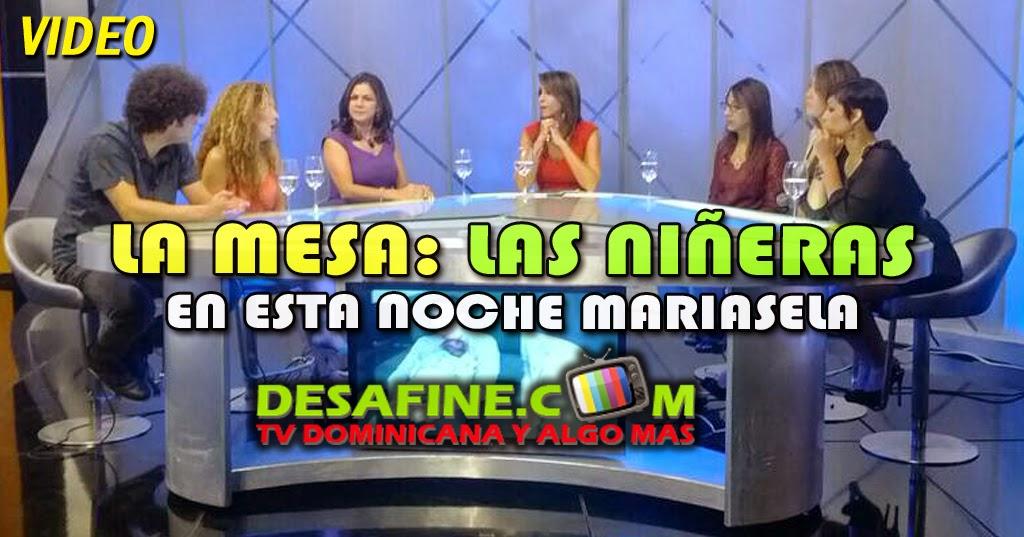 http://www.desafine.com/2014/06/la-mesa-las-nineras-en-esta-noche-mariasela.html