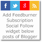 Add Feedburner subscription+Social Follow widget below posts of Blogger