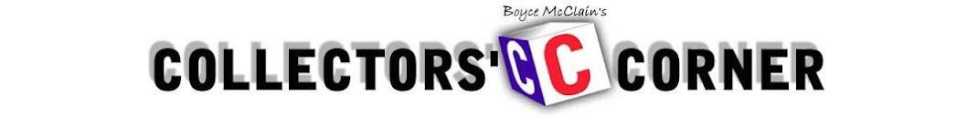 Boyce McClain's Collectors' Corner