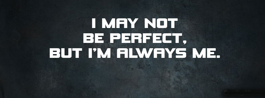 May No Be Perfect But I'm Always ME.