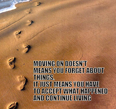 Moving on doesn't means you forget about things. It just means you have to accept what happened and continue living.