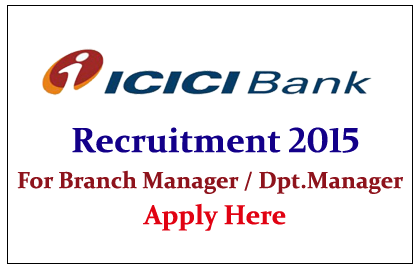 ICICI Bank Recruitment 2015 for the post of Branch Manager / Deputy Branch Manager