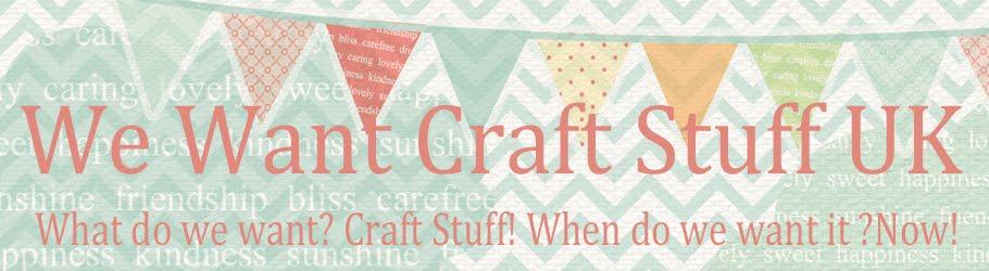 We Want Craft Stuff UK