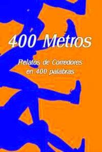 400 Metros. Relatos de corredores en 400 palabras.