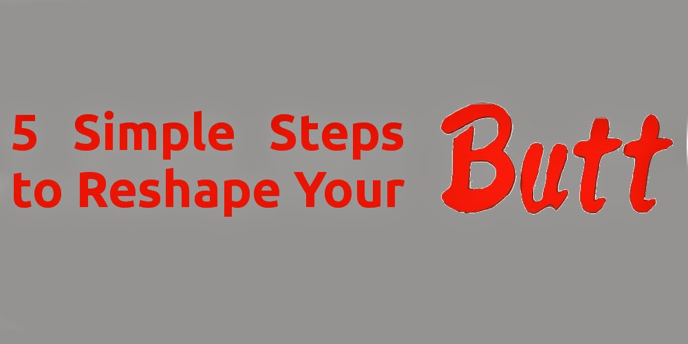 Simple Steps to Reshape Your Butt