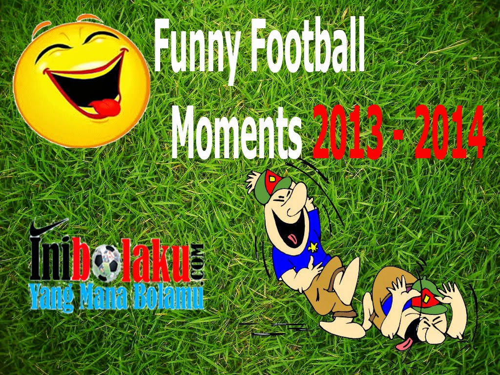 Funny Football Moments 2013 – 2014