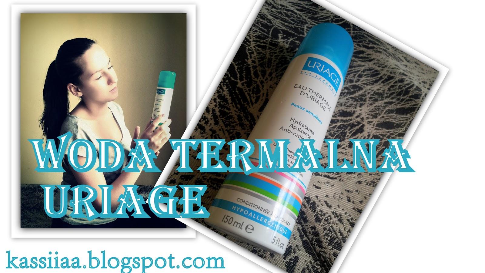 Woda termalna Uriage - ulga dla skóry wrażliwej i problematycznej.