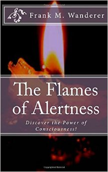 "NOW AVAILABLE - ""The Flames of Alertness"" by Frank M. Wanderer"