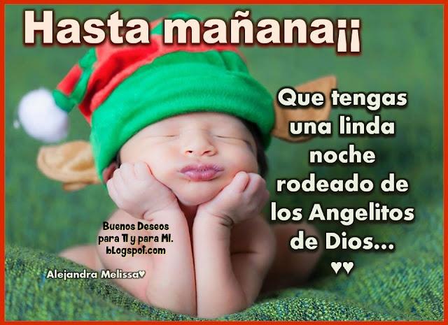 HASTA MAÑANA!!!  Que tengas una linda noche rodeada de los Angelitos de Dios...