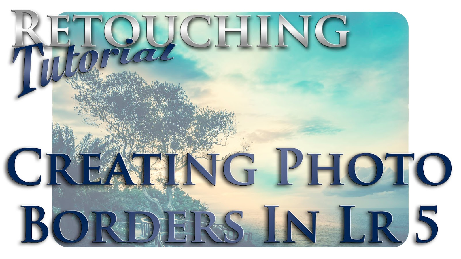Lightroom 5 Workflow: Creating Photos Borders | Retouching Tutorial