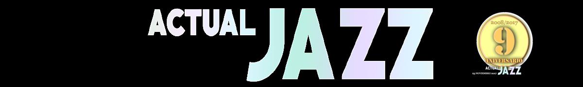 - Actual Jazz (2008 - 2017) -